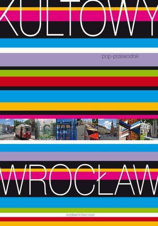 Okładka książki Kultowy Wrocław. Pop-przewodnik