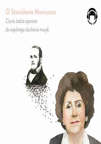 Okładka książki O Stanisławie Moniuszce - Ciocia Jadzia zaprasza do wspólnego słuchania muzyki