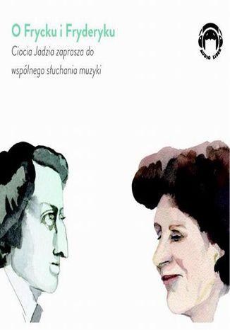 Okładka książki O Frycku i Fryderyku - Ciocia Jadzia zaprasza do wspólnego słuchania muzyki
