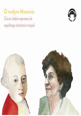Okładka książki O małym Mozarcie - Ciocia Jadzia zaprasza do wspólnego słuchania muzyki