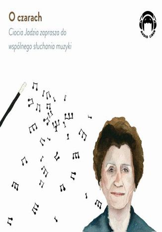 Okładka książki O czarach - Ciocia Jadzia zaprasza do wspólnego słuchania muzyki