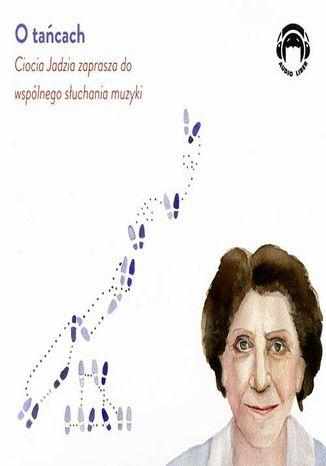 Okładka książki O tańcach - Ciocia Jadzia zaprasza do wspólnego słuchania muzyki