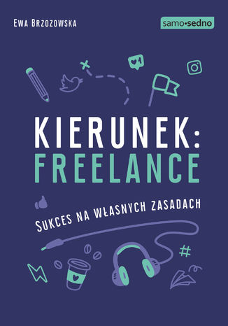 Okładka książki/ebooka Samo Sedno - Kierunek: freelance. Sukces na własnych zasadach