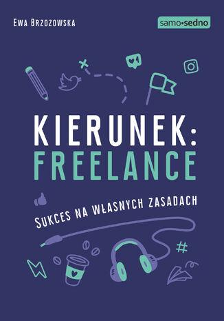 Okładka książki Samo Sedno - Kierunek: freelance. Sukces na własnych zasadach