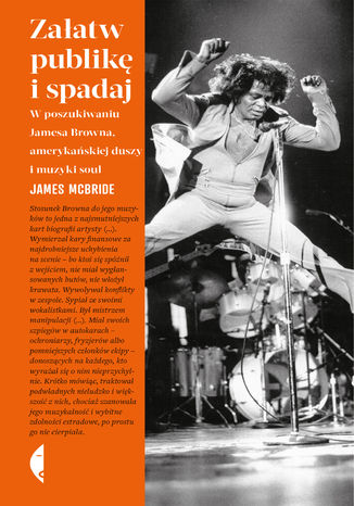 Okładka książki/ebooka Załatw publikę i spadaj. W poszukiwaniu Jamesa Browna, amerykańskiej duszy i muzyki soul