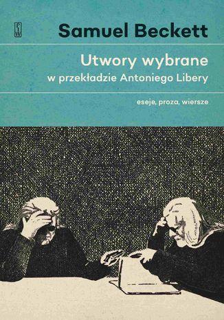 Okładka książki/ebooka Utwory wybrane w przekładzie Antoniego Libery. Eseje, proza, wiersze