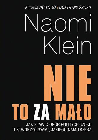 Okładka książki 'Nie' to za mało. Jak stawić opór polityce szoku i stworzyć świat, jakiego nam trzeba