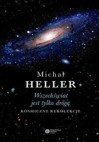 Okładka książki/ebooka Wszechświat jest tylko drogą. Kosmiczne rekolekcje (wydanie II)