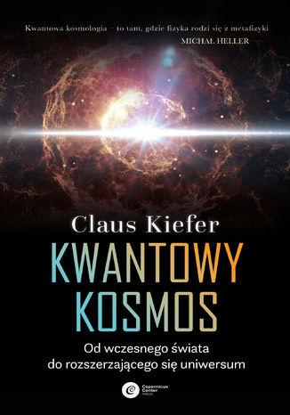 Okładka książki Kwantowy kosmos. Od wczesnego świata do rozszerzającego się uniwersum