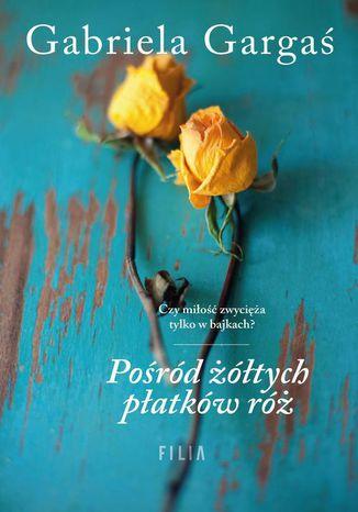 Okładka książki/ebooka Pośród żółtych płatków róż