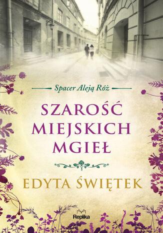 Okładka książki Spacer Aleją Róż (#4). Szarość miejskich mgieł