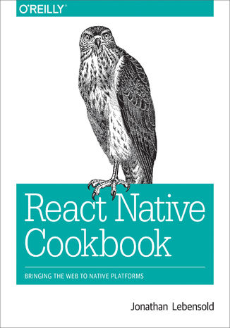 Okładka książki/ebooka React Native Cookbook. Bringing the Web to Native Platforms