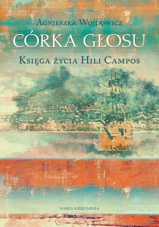 Okładka książki Córka głosu. Księga życia Hili Campos