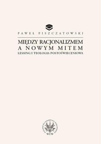 Okładka książki/ebooka Między racjonalizmem a nowym mitem. Lessing i teologia postoświeceniowa