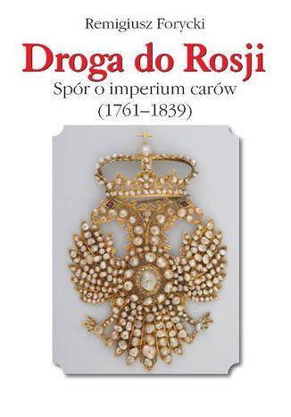 Okładka książki/ebooka Droga do Rosji. Spór o imperium carów (1761-1839)