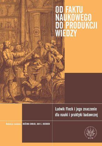 Okładka książki Od faktu naukowego do produkcji wiedzy. Ludwik Fleck i jego znaczenie dla nauki i praktyki badawczej