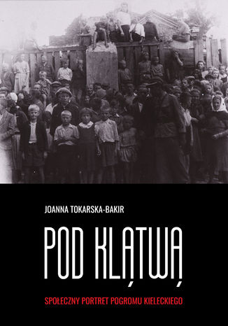 Okładka książki/ebooka Pod klątwą. Społeczny portret pogromu kieleckiego (tom 1)