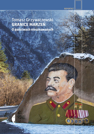 Okładka książki Granice marzeń. O państwach nieuznawanych