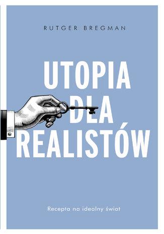 Okładka książki Utopia dla realistów. Jak zbudować idealny świat