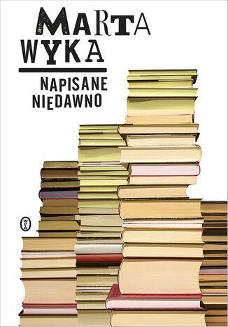 Okładka książki/ebooka Napisane niedawno. Szkice krytyczne i literackie