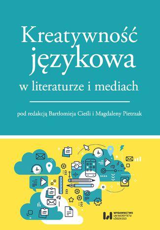 Okładka książki Kreatywność językowa w literaturze i mediach