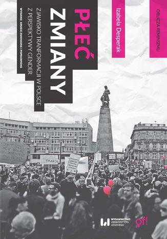 Okładka książki Płeć zmiany. Zjawisko transformacji w Polsce z perspektywy gender. Wydanie drugie zmienione i poprawione