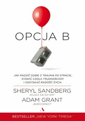 Okładka książki/ebooka Opcja B. Jak radzić sobie z traumą po stracie, stawić czoła trudnościom i odzyskać radość życia