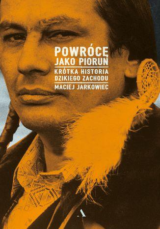 Okładka książki/ebooka Powrócę jako Piorun. Krótka historia Dzikiego Zachodu