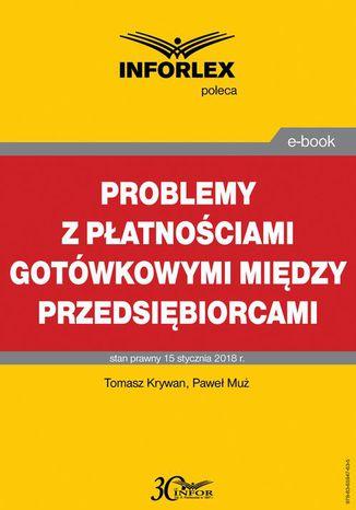 Okładka książki Problemy z płatnościami gotówkowymi między przedsiębiorcami