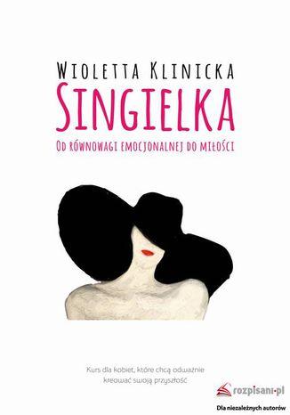 Okładka książki Singielka. Od równowagi emocjonalnej do miłości