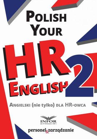 Okładka książki/ebooka Polish your HR English. Angielski (nie tylko) dla HR-owca-część II