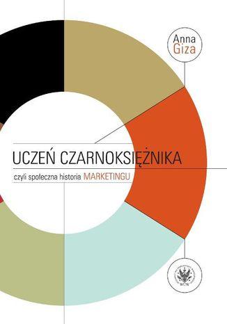 Okładka książki Uczeń czarnoksiężnika, czyli społeczna historia marketingu