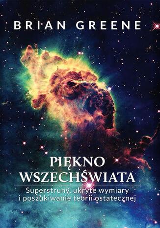 Okładka książki/ebooka Piękno wszechświata. Superstruny, ukryte wymiary i poszukiwanie teorii ostatecznej