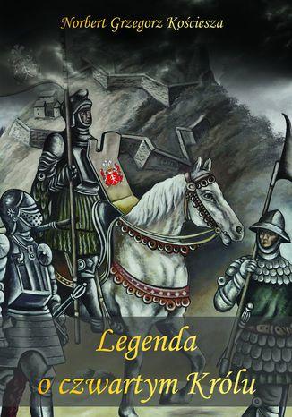 Okładka książki Legenda oczwartym Królu