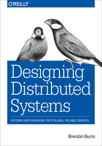 Okładka książki Designing Distributed Systems. Patterns and Paradigms for Scalable, Reliable Services