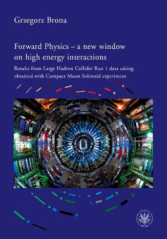Okładka książki Forward Physics - a new window on high energy interactions. Results from Large Hadron Collider Run 1 data taking obtained with Compact Muon Solenoid experiment