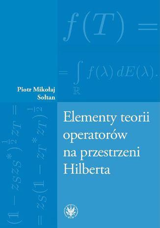 Okładka książki Elementy teorii operatorów na przestrzeni Hilberta