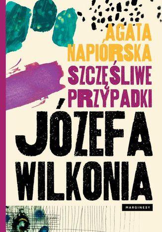 Okładka książki Szczęśliwe przypadki Józefa Wilkonia