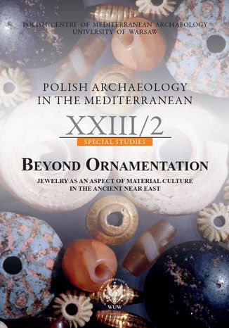 Okładka książki/ebooka Polish Archaeology in the Mediterranean 23/2. Special Studies. Beyond Ornamentation. Jewelry as an Aspect of Material Culture in the Ancient Near East