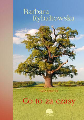 Okładka książki/ebooka Co to za czasy. Saga część 7