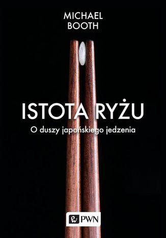 Okładka książki/ebooka Istota ryżu. O duszy japońskiego jedzenia