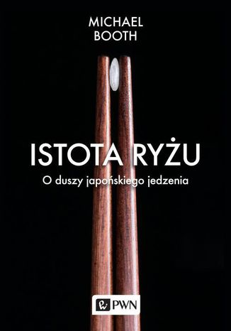 Okładka książki Istota ryżu. O duszy japońskiego jedzenia