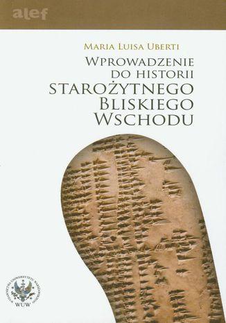Okładka książki/ebooka Wprowadzenie do historii Starożytnego Bliskiego Wschodu
