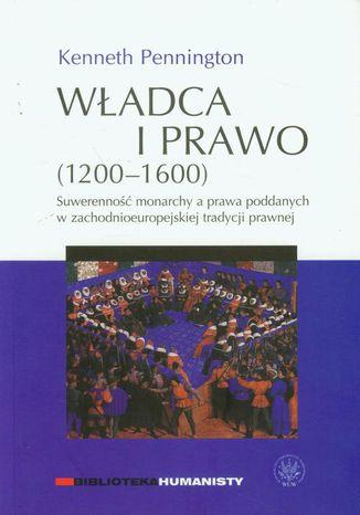Okładka książki Władca i prawo (1200-1600). Suwerenność monarchy a prawa poddanych w zachodnioeuropejskiej tradycji prawnej