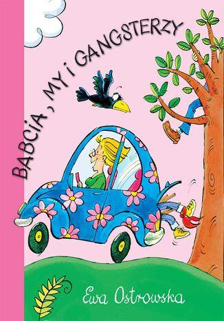 Okładka książki Przygody szalonej rodzinki (Tom 2). Babcia, my i gangsterzy