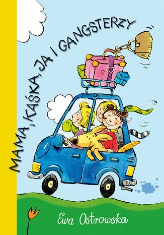 Okładka książki Przygody szalonej rodzinki. Mama, Kaśka, ja i gangsterzy