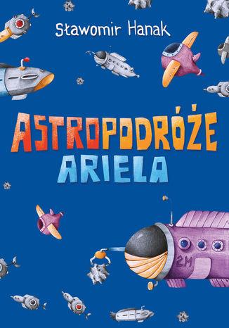 Okładka książki/ebooka Astropodróże Ariela (trylogia)