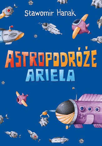 Okładka książki Astropodróże Ariela (trylogia)