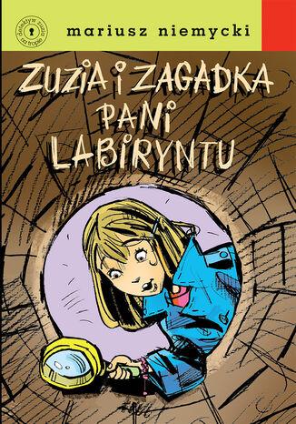 Okładka książki Detektyw Zuzia na tropie. Zuzia i zagadka Pani Labiryntu