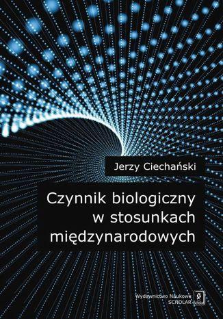 Okładka książki Czynnik biologiczny w stosunkach międzynarodowych